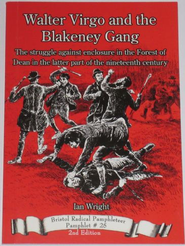 Walter Virgo and the Blakeney Gang - The Struggle against enclosure in the Forest of Dean in the latter part of the Nineteenth Century'